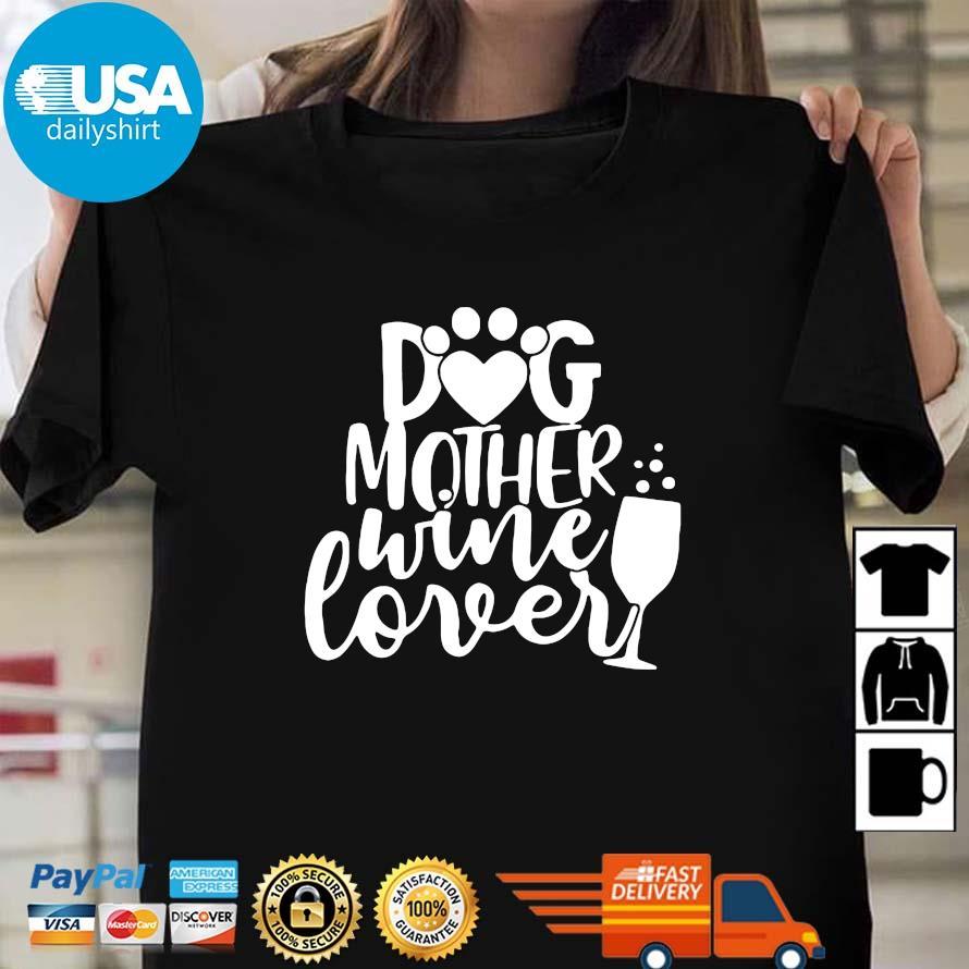 Dog Mother Wine Lover Shirt Ladies den Usadailyshirts