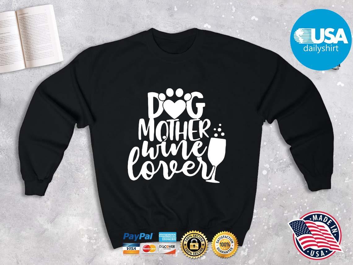 Dog Mother Wine Lover Shirt Sweater den Usadailyshirts