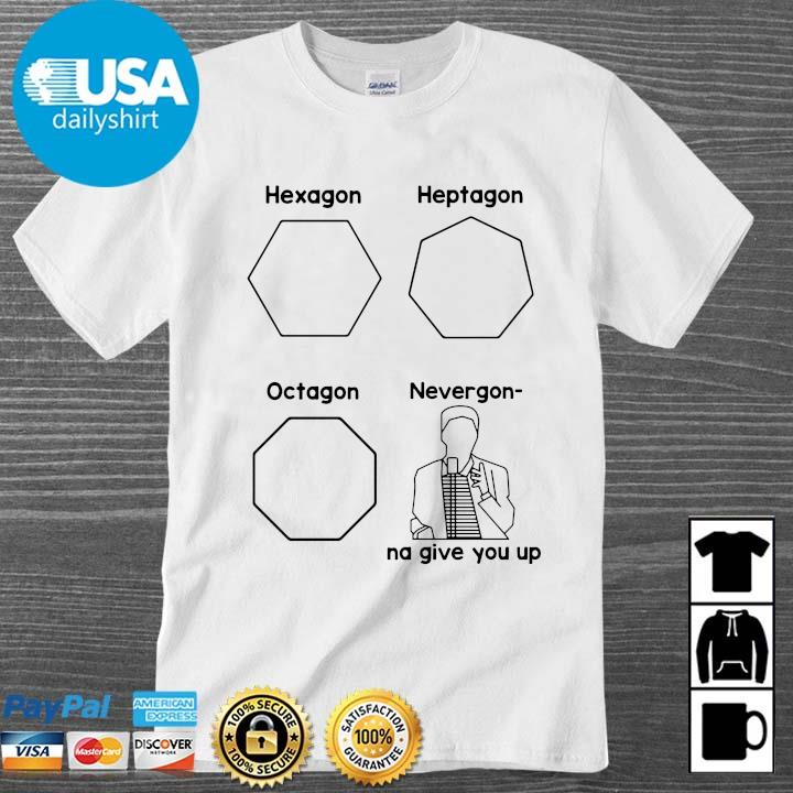 Hexagon heptagon octagon never gonna give you up shirt