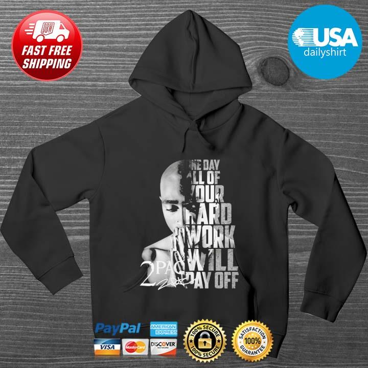 2Pac one day all of your hard work will pay off signature HOODIE DENS