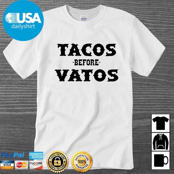 Tacos before vatos shirt