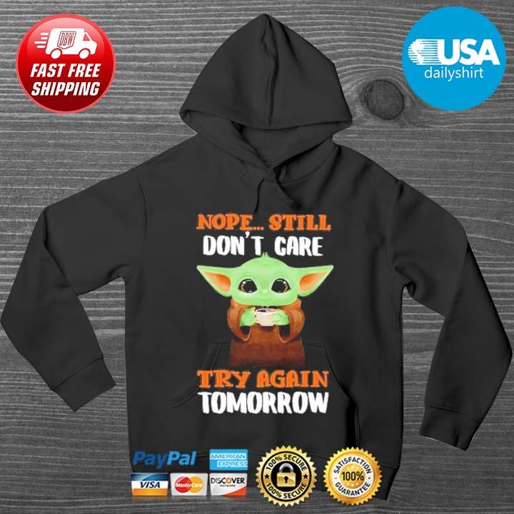 Baby Yoda nope still try again tomorrow HOODIE DENS