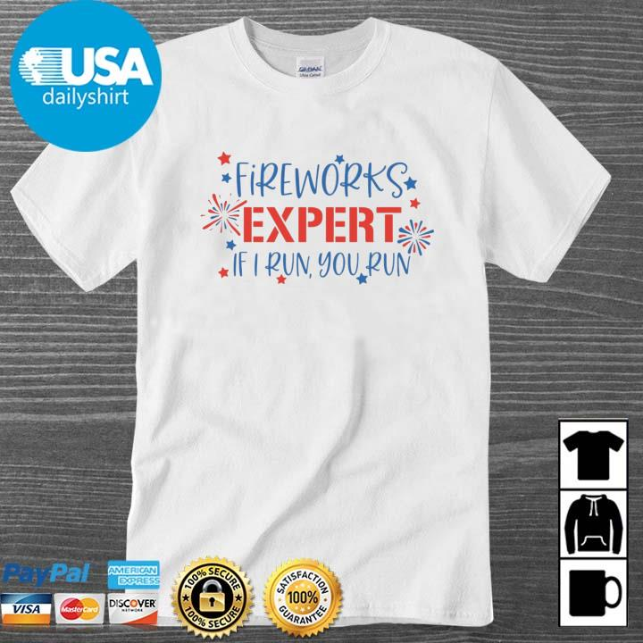 Fireworks expert if I run you run shirt