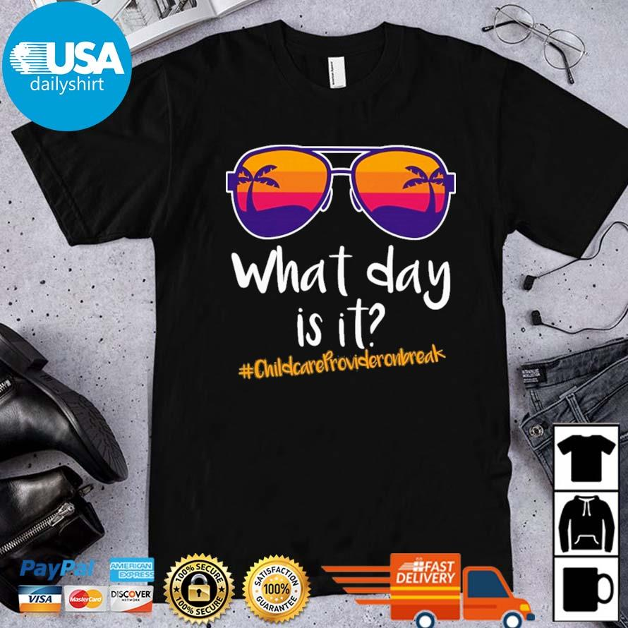 Glasses what day is it #Childcareprovideronbreak shirt