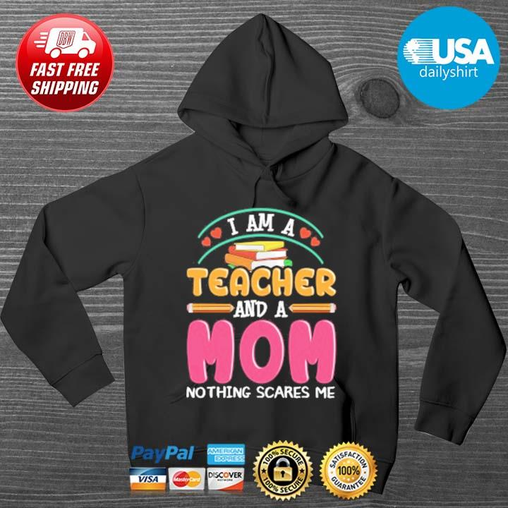 I am a teacher and a mom nothing scares Me HOODIE DENS