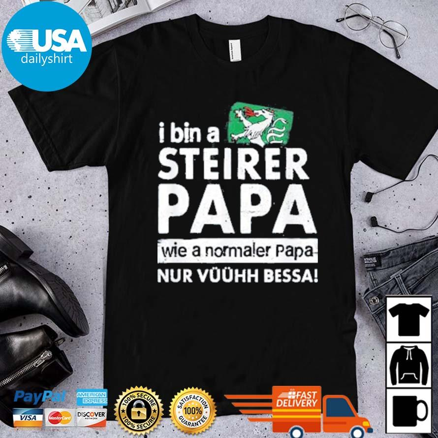 I bin a steirer papa wie a normaler papa nur vuuhh bessa shirt
