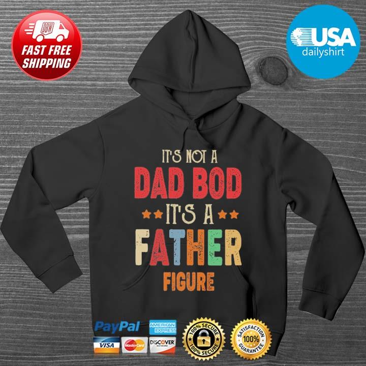 It's not a dad bod it's a father figure HOODIE DENS