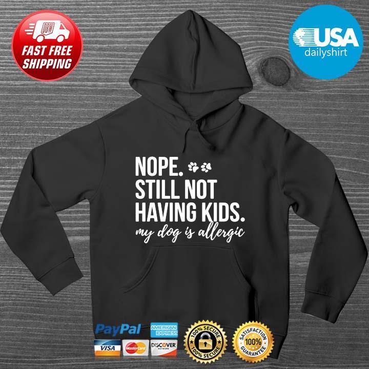 Nope Still Not Having Kids My Dog Is Allergic Vintage Shirt HOODIE DENS