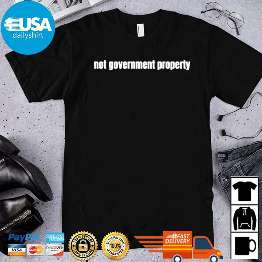 Not government property shirt