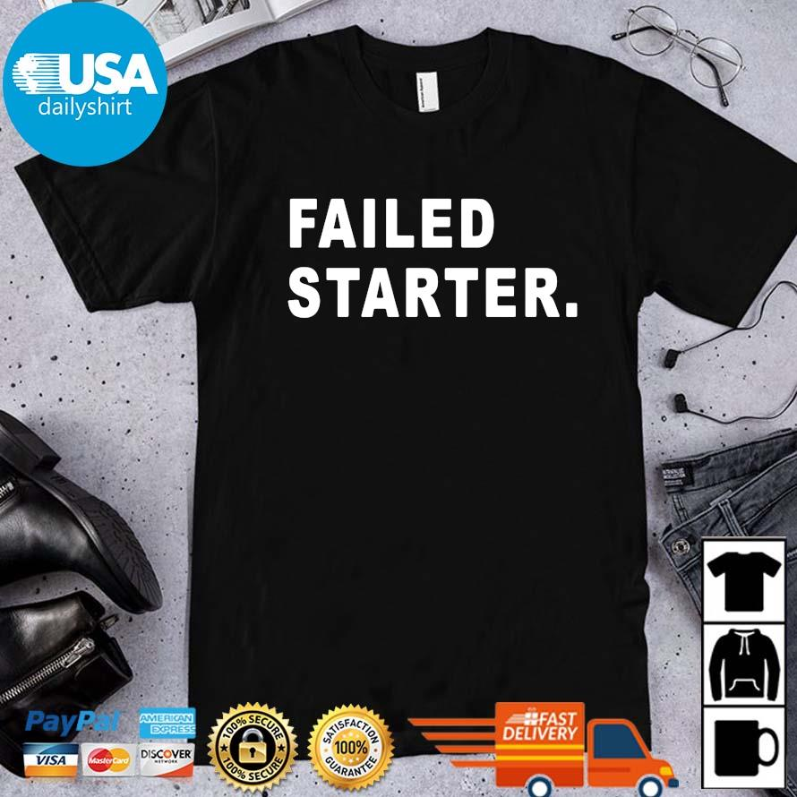 Official failed starter shirt