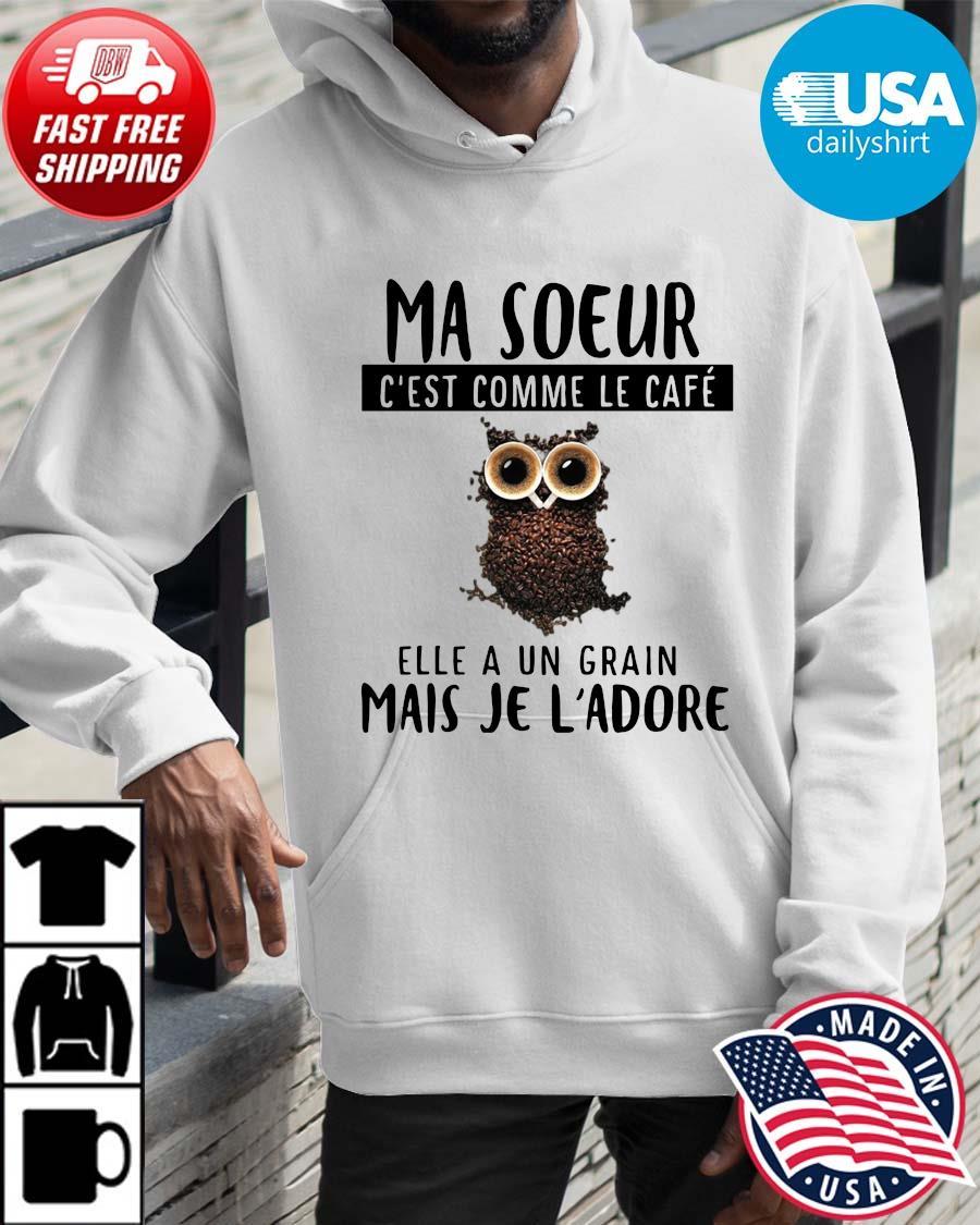 Owl Ma Soeur C'est Comme Le Cafe Elle A Un Grain Mais Je L'adore Shirt Hoodie trangs