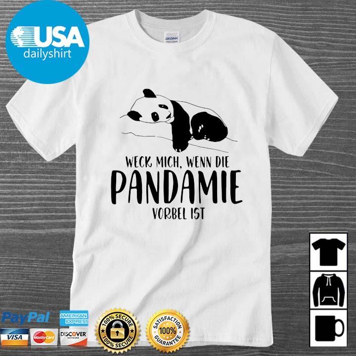 Panda weck mich wenn die pandemie vorbei ist shirt