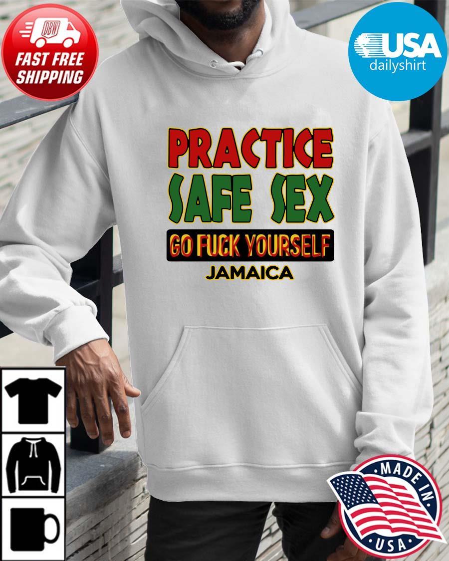 Practice safe sex go fuck yourself jamaica Hoodie trangs