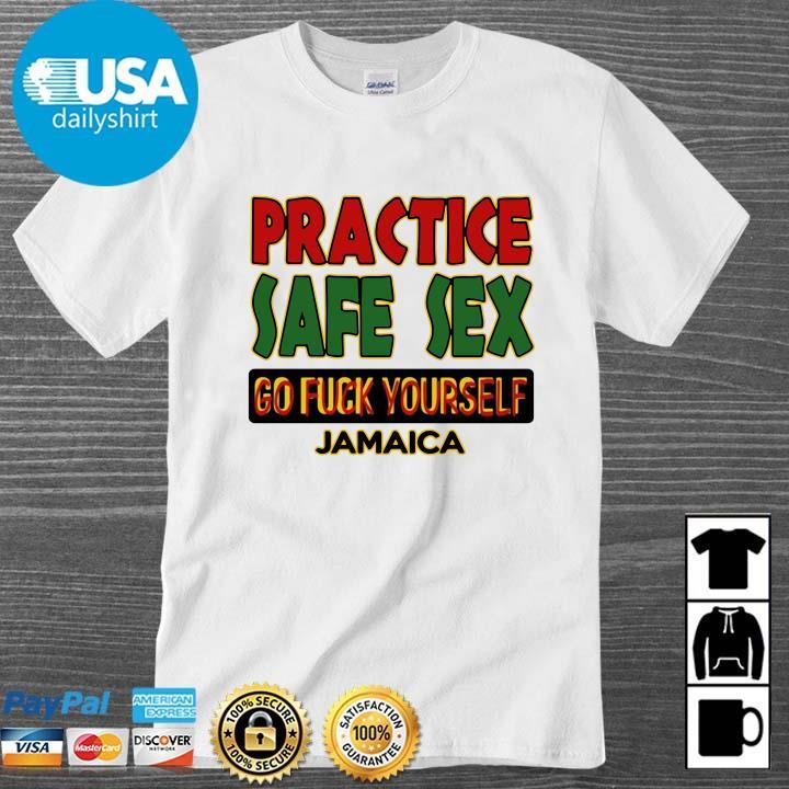 Practice safe sex go fuck yourself jamaica shirt