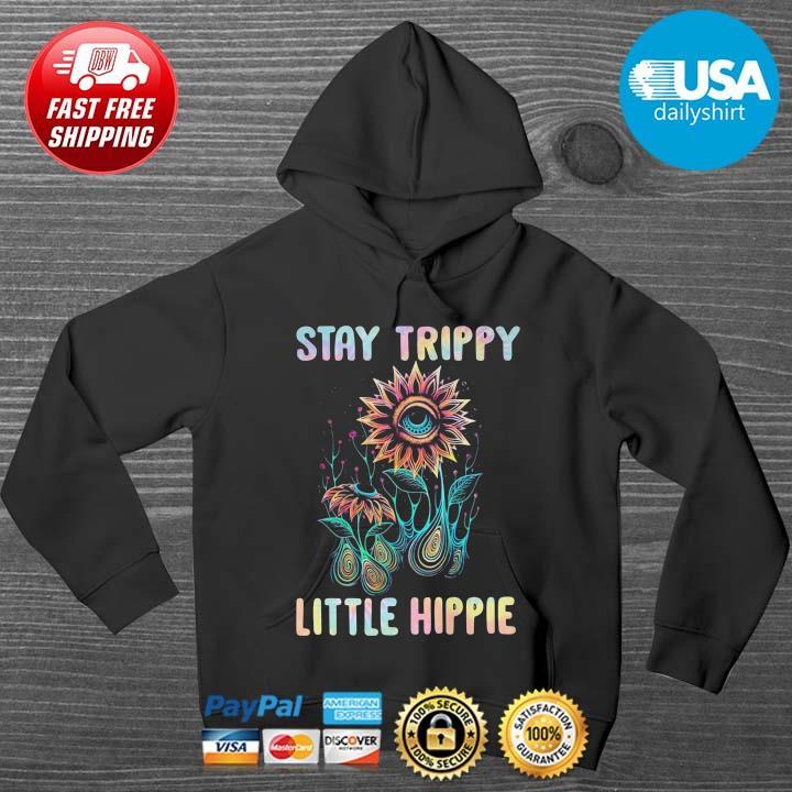 Stay trippy little hippie HOODIE DENS