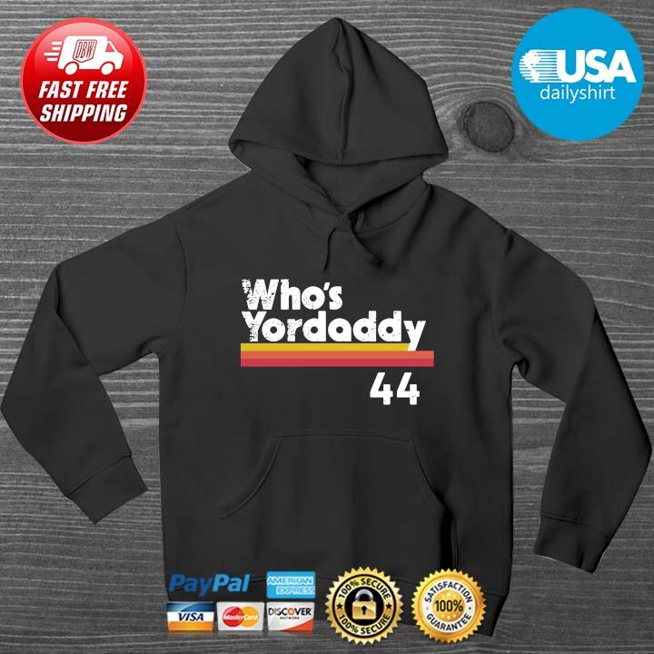 Yordan Alvarez Who's Your Daddy 44 Shirt HOODIE DENS