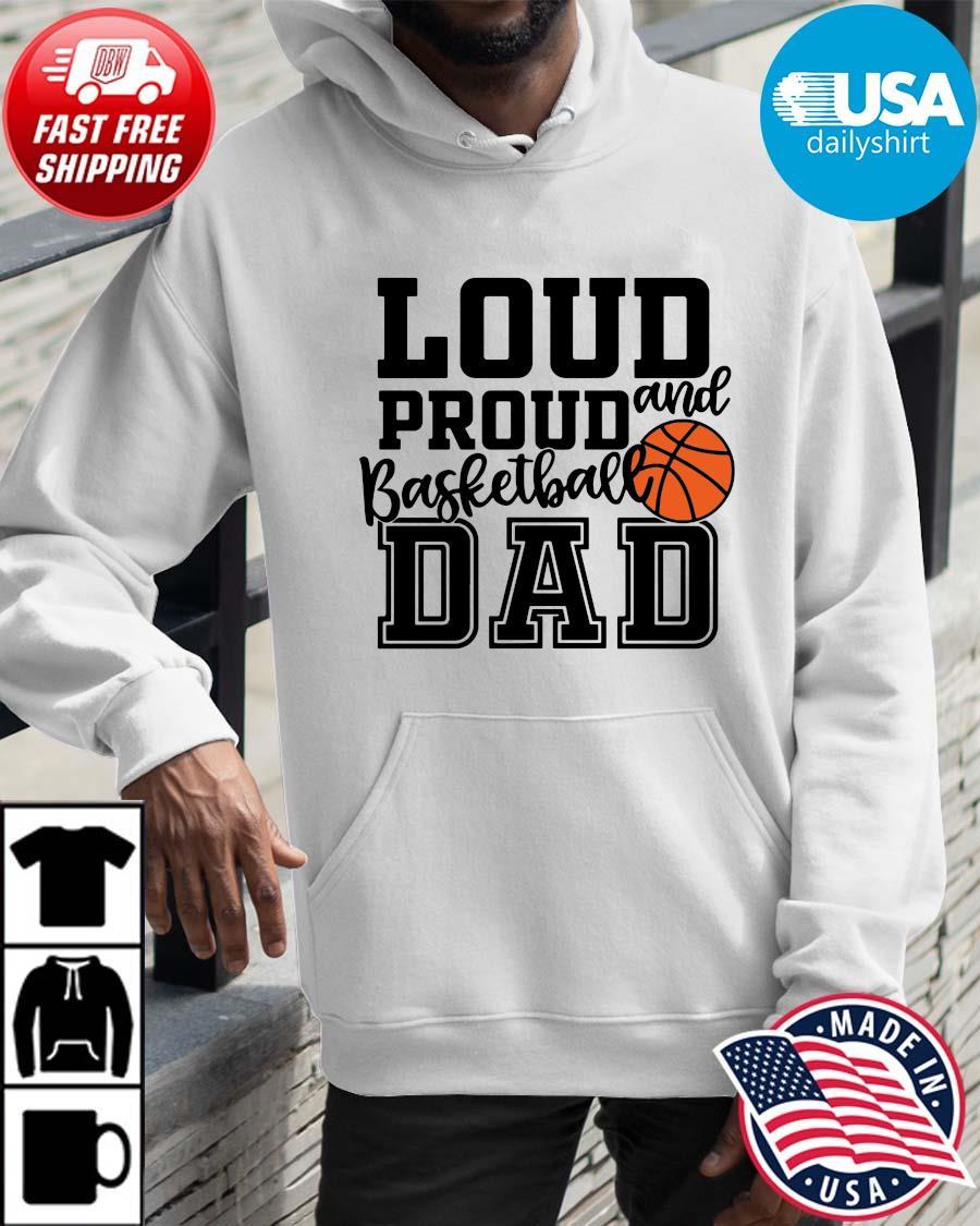 Loud proud and basketball dad Hoodie trangs