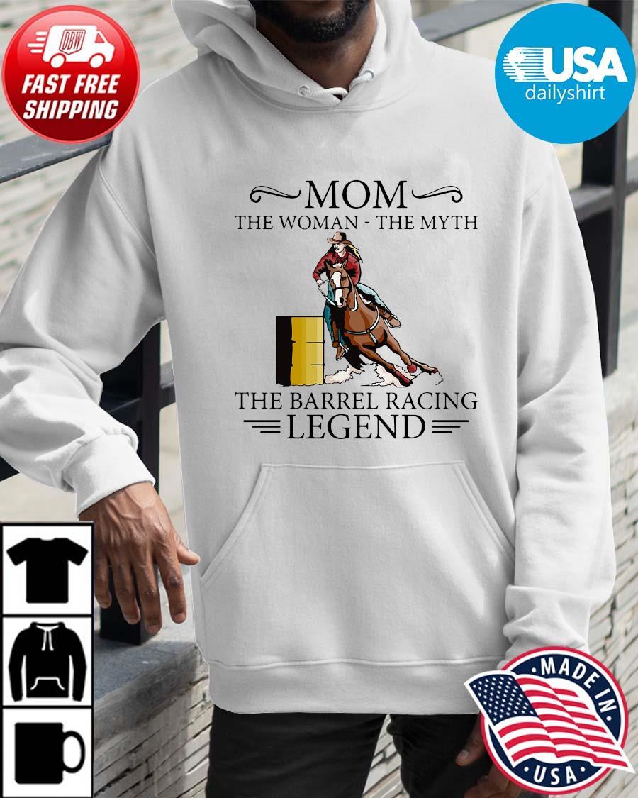 Mom the woman the myth the barrel racing legend Hoodie trangs