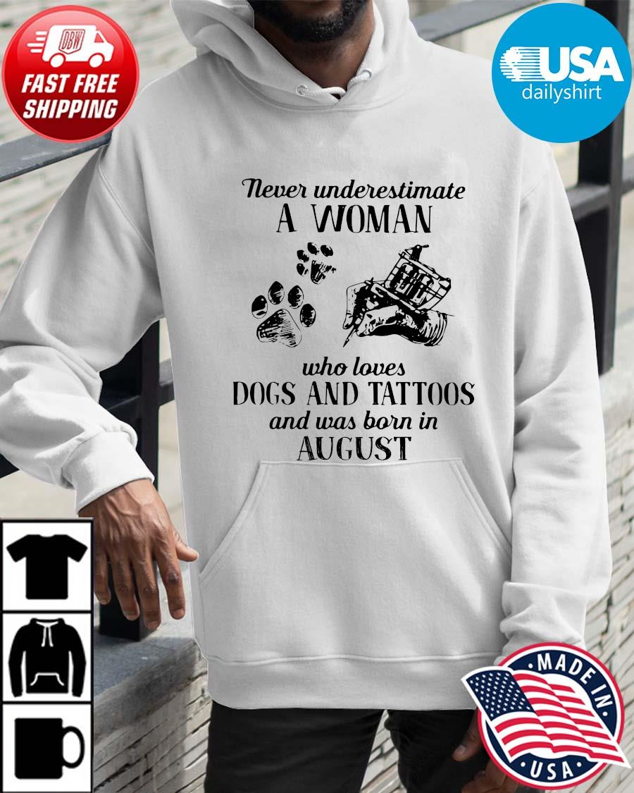 Never underestimate a woman who loves dogs and tattoos and was born in august Hoodie trangs