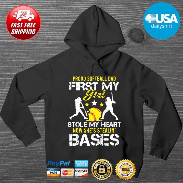 Proud softball dad first my girl stole my heart now she's stealing' bases HOODIE DENS