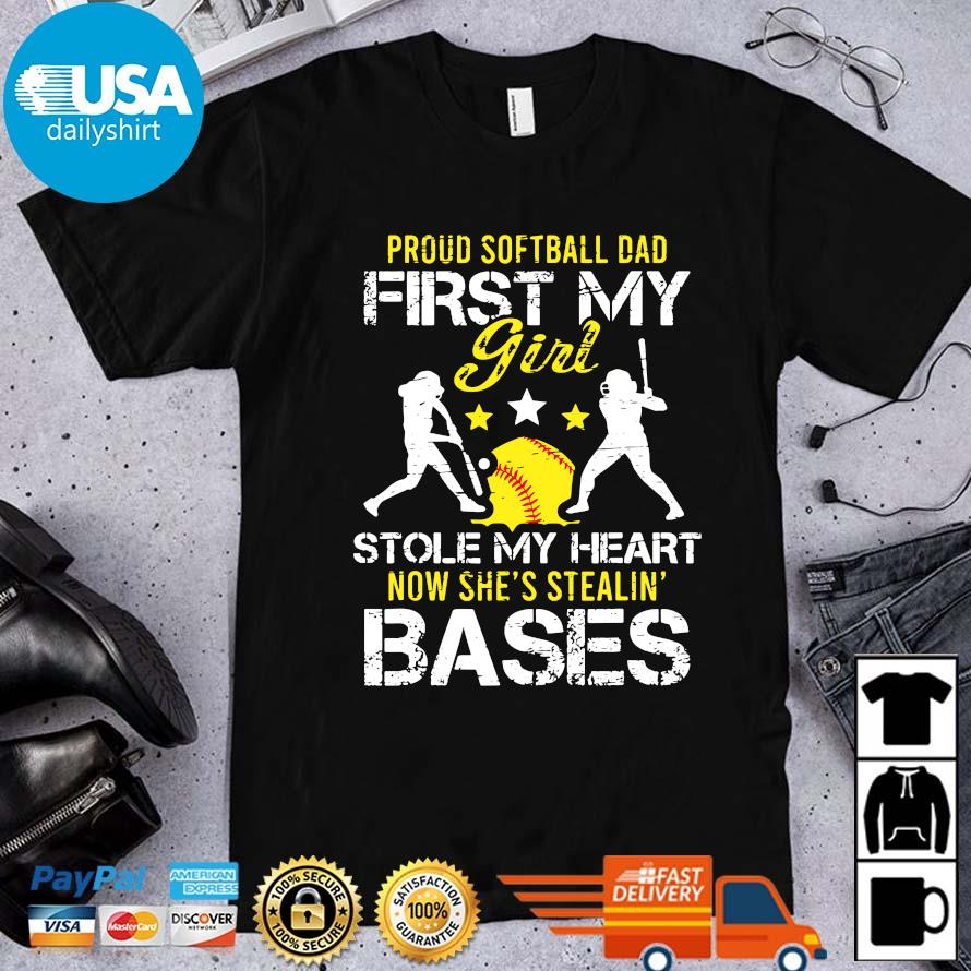 Proud softball dad first my girl stole my heart now she's stealing' bases shirt