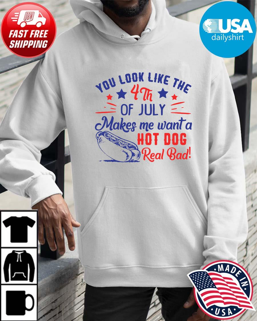 You look like the 4th of july makes Me want a hot dog real bad Hoodie trangs