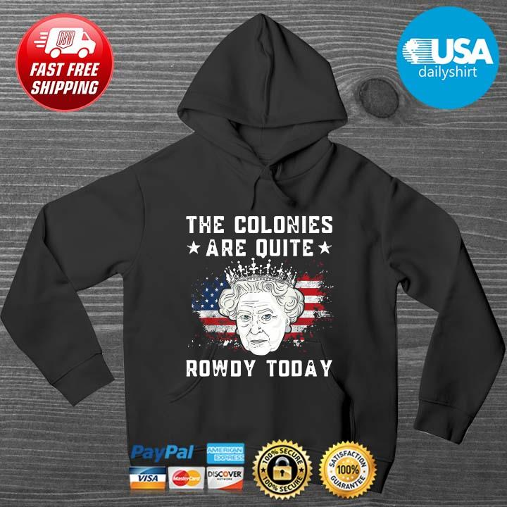 The colonies are quite rowdy today America 4th Of July HOODIE DENS