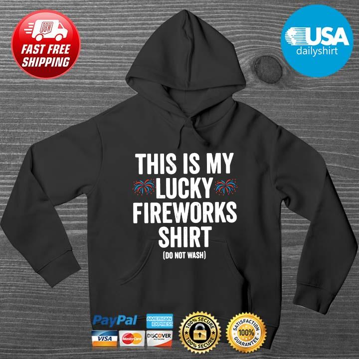 This is my lucky fireworks shirt do not wash 4th Of July HOODIE DENS