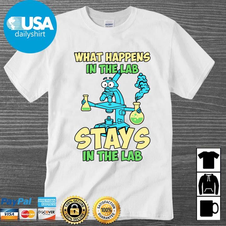 What happens in the lab stays in the lab shirt